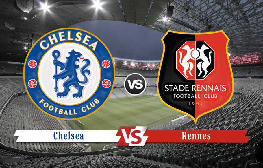 Preview Chelsea vs Rennes.
